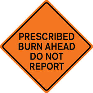 "36"" x 36"" Mesh Sign, ""PRESCRIBED BURN AHEAD DO NOT REPORT"""