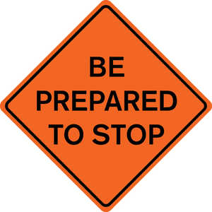 "48˝ x 48˝ Solid Sign, ""BE PREPARED TO STOP"""
