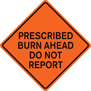 "48˝ x 48˝ Solid Sign, ""PRESCRIBED BURN AHEAD DO NOT REPORT"""