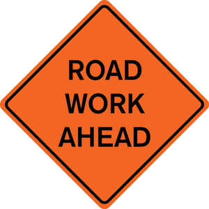 "48˝ x 48˝ Solid Sign, ""ROAD WORK AHEAD"""