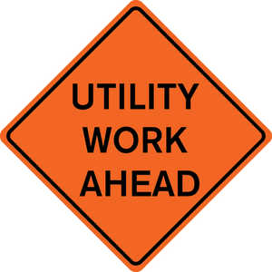 "48˝ x 48˝ Solid Sign, ""UTILITY WORK AHEAD"""