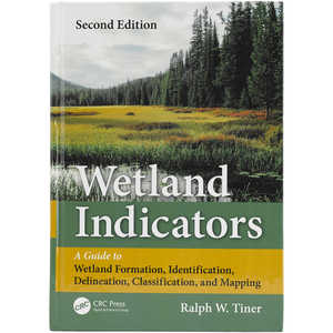 Wetland Indicators: A Guide to Wetland Formation, Identification, Delineation, Classification, and Mapping